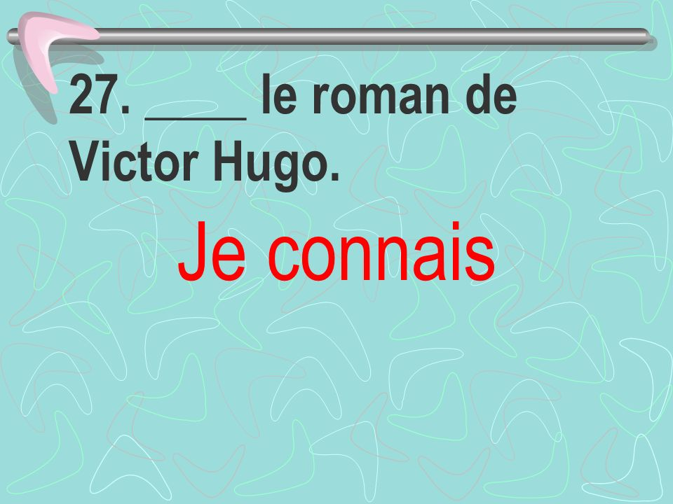 27. ____ le roman de Victor Hugo.