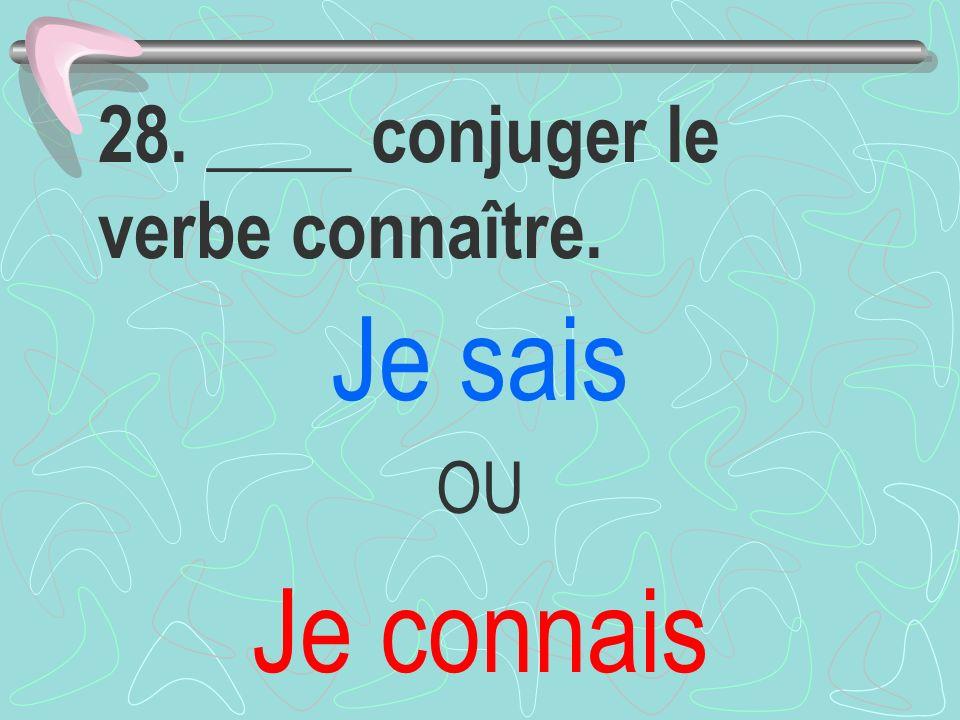 28. ____ conjuger le verbe connaître.
