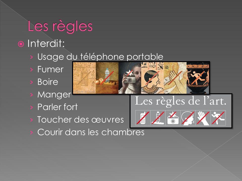 Les règles Interdit: Usage du téléphone portable Fumer Boire Manger