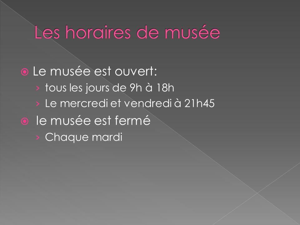 Les horaires de musée Le musée est ouvert: le musée est fermé