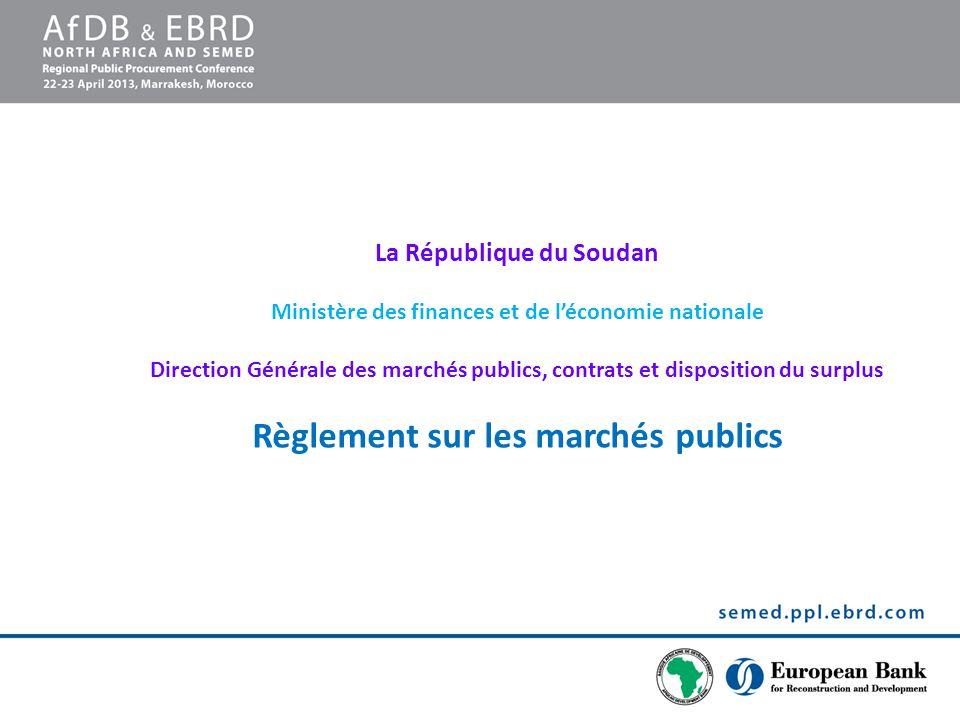 La République du Soudan Ministère des finances et de l'économie nationale Direction Générale des marchés publics, contrats et disposition du surplus Règlement sur les marchés publics