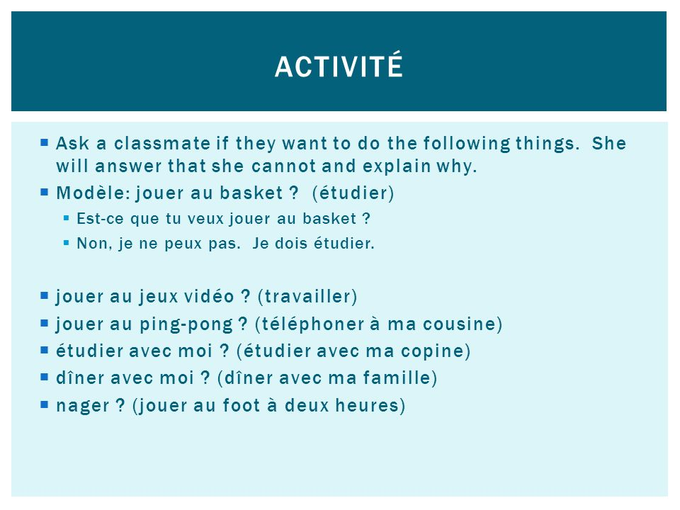 Activité Ask a classmate if they want to do the following things. She will answer that she cannot and explain why.