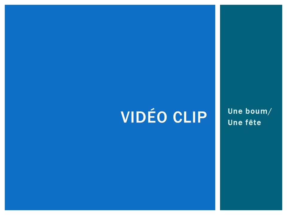 vidéo clip Une boum/ Une fête