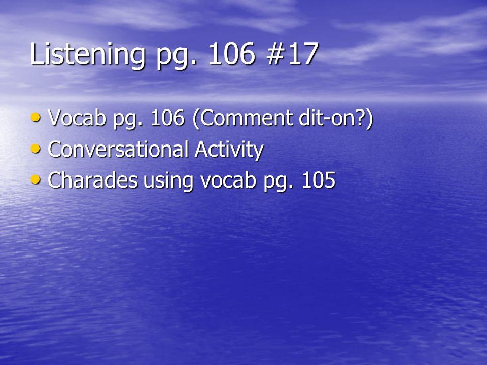 Listening pg. 106 #17 Vocab pg. 106 (Comment dit-on )
