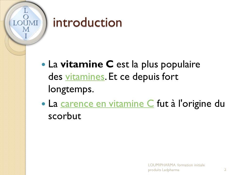 introduction La vitamine C est la plus populaire des vitamines. Et ce depuis fort longtemps. La carence en vitamine C fut à l origine du scorbut.