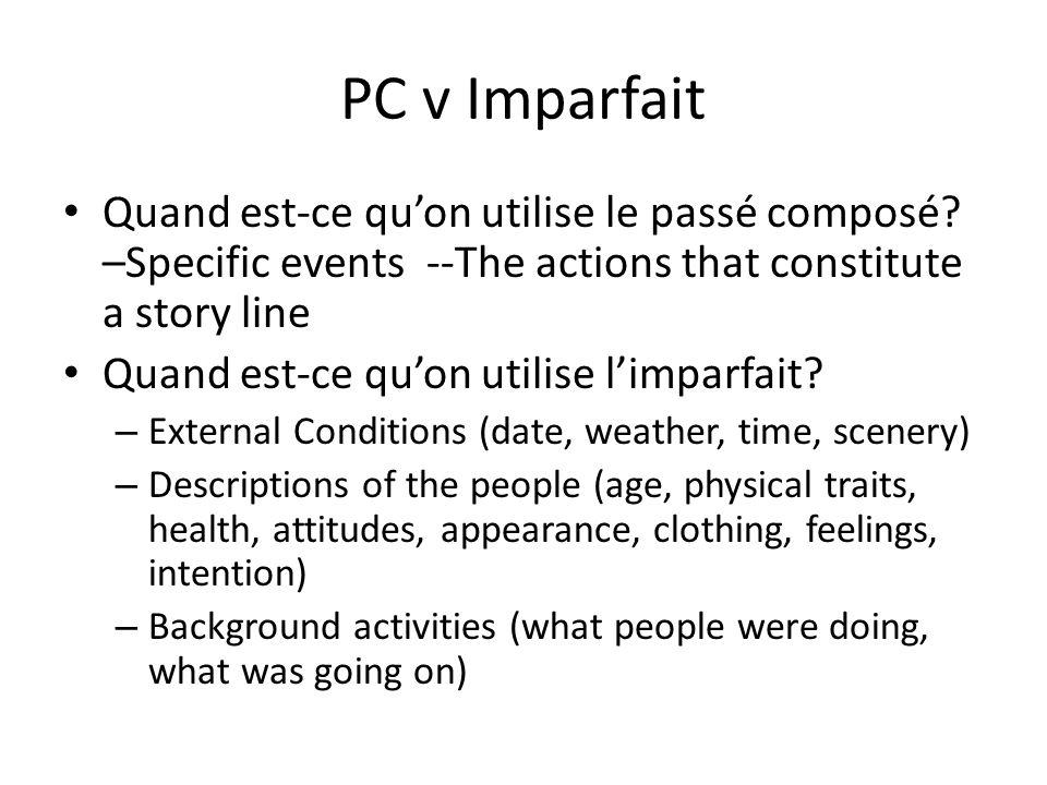 PC v Imparfait Quand est-ce qu'on utilise le passé composé –Specific events --The actions that constitute a story line.
