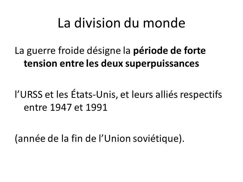 La division du monde La guerre froide désigne la période de forte tension entre les deux superpuissances.