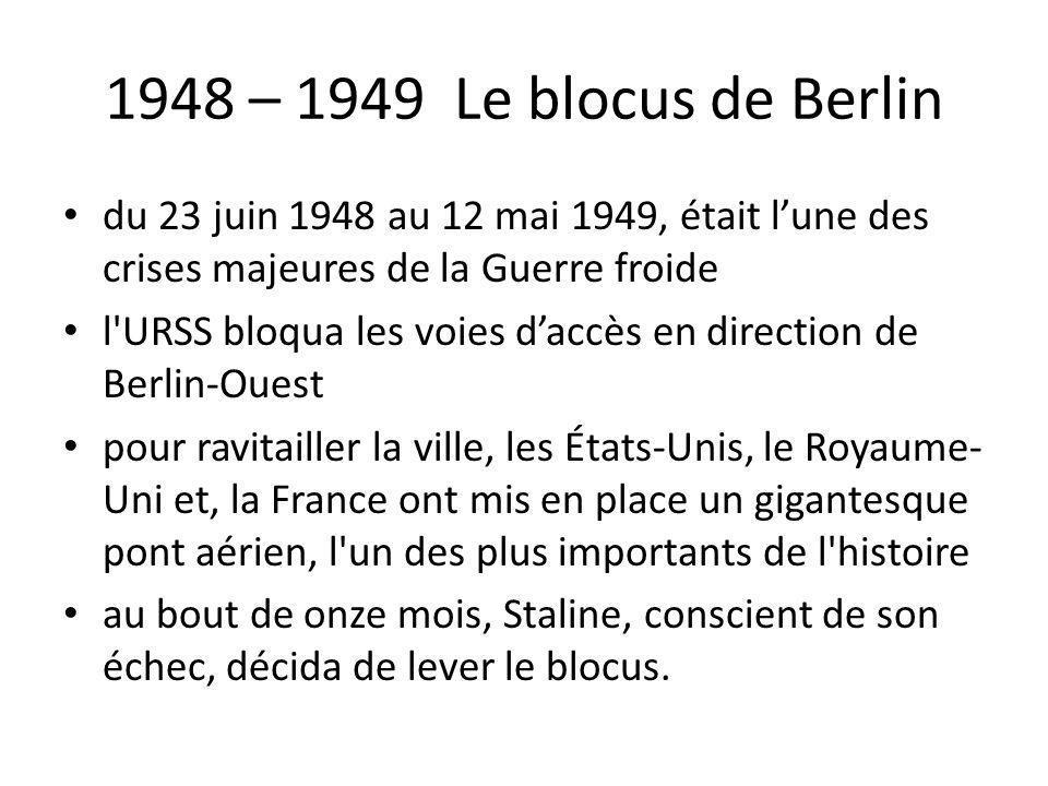 1948 – 1949 Le blocus de Berlin du 23 juin 1948 au 12 mai 1949, était l'une des crises majeures de la Guerre froide.