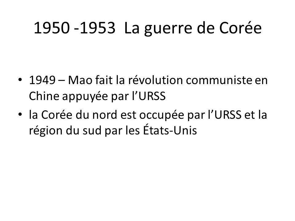 1950 -1953 La guerre de Corée 1949 – Mao fait la révolution communiste en Chine appuyée par l'URSS.