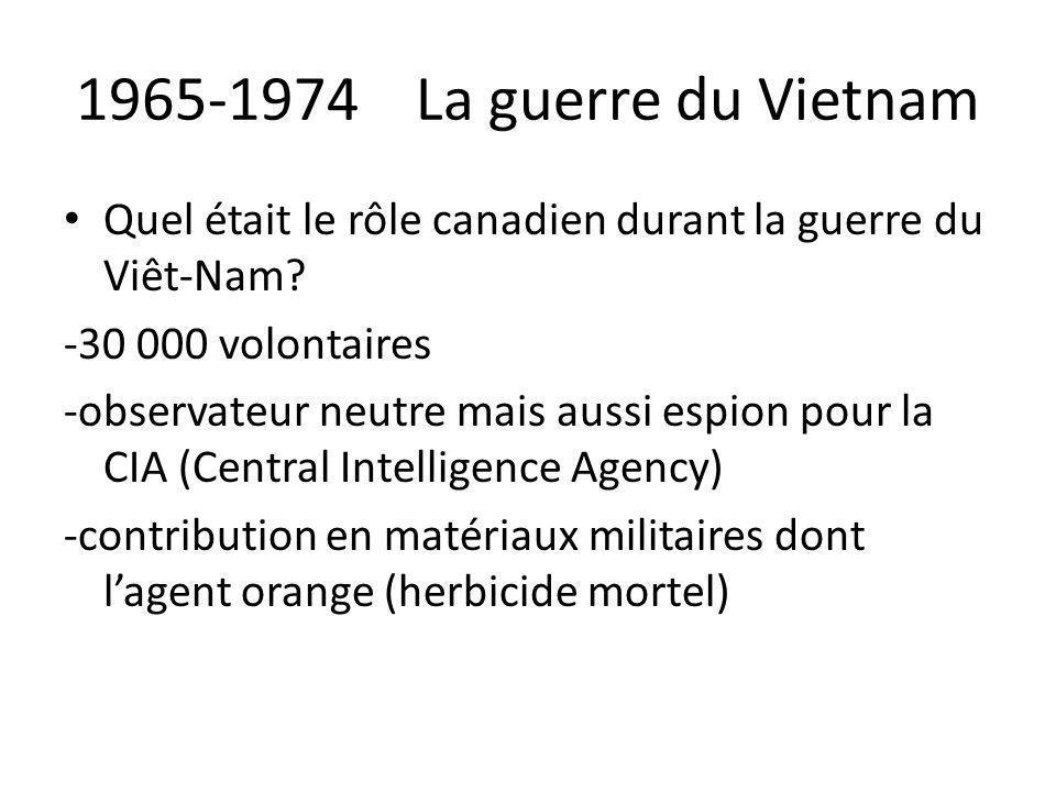 1965-1974 La guerre du Vietnam Quel était le rôle canadien durant la guerre du Viêt-Nam -30 000 volontaires.