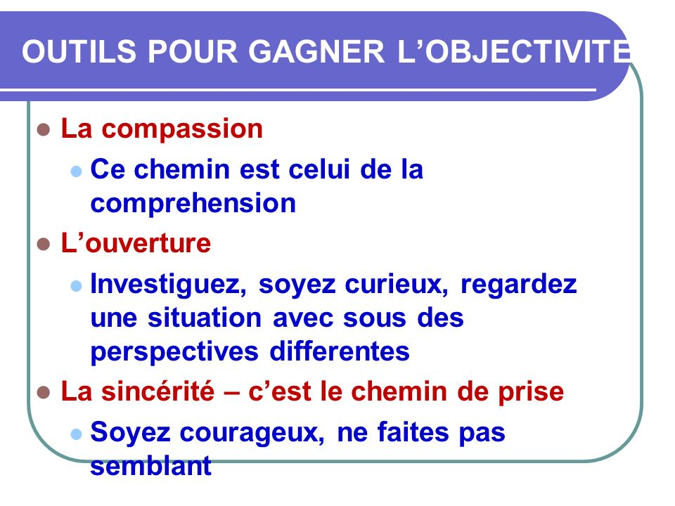 OUTILS POUR GAGNER L'OBJECTIVITE