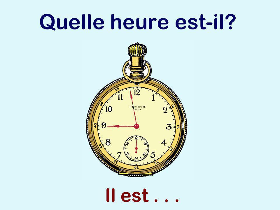 Quelle heure est-il Il est . . .