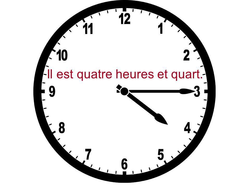 Il est quatre heures et quart.