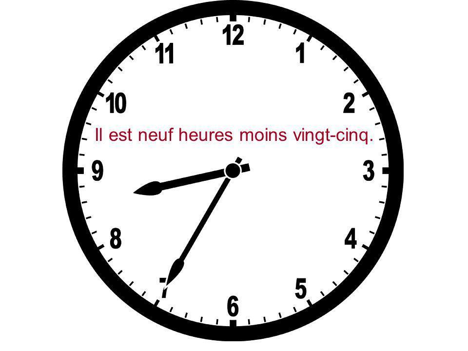 Il est neuf heures moins vingt-cinq.