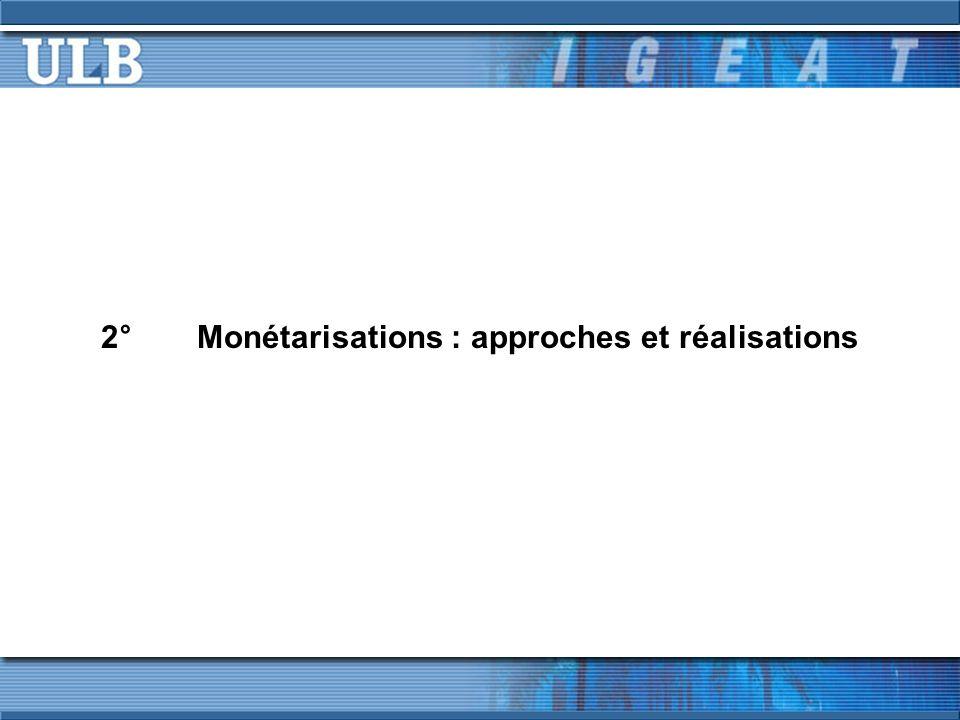 2° Monétarisations : approches et réalisations