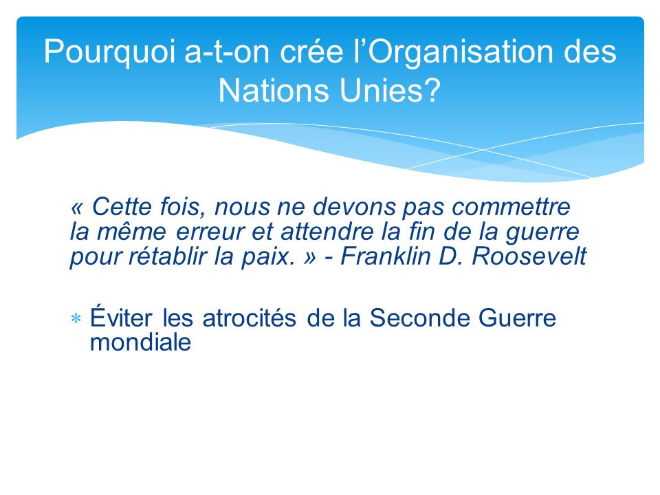 Pourquoi a-t-on crée l'Organisation des Nations Unies