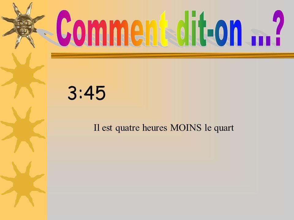 Comment dit-on ... 3:45 Il est quatre heures MOINS le quart