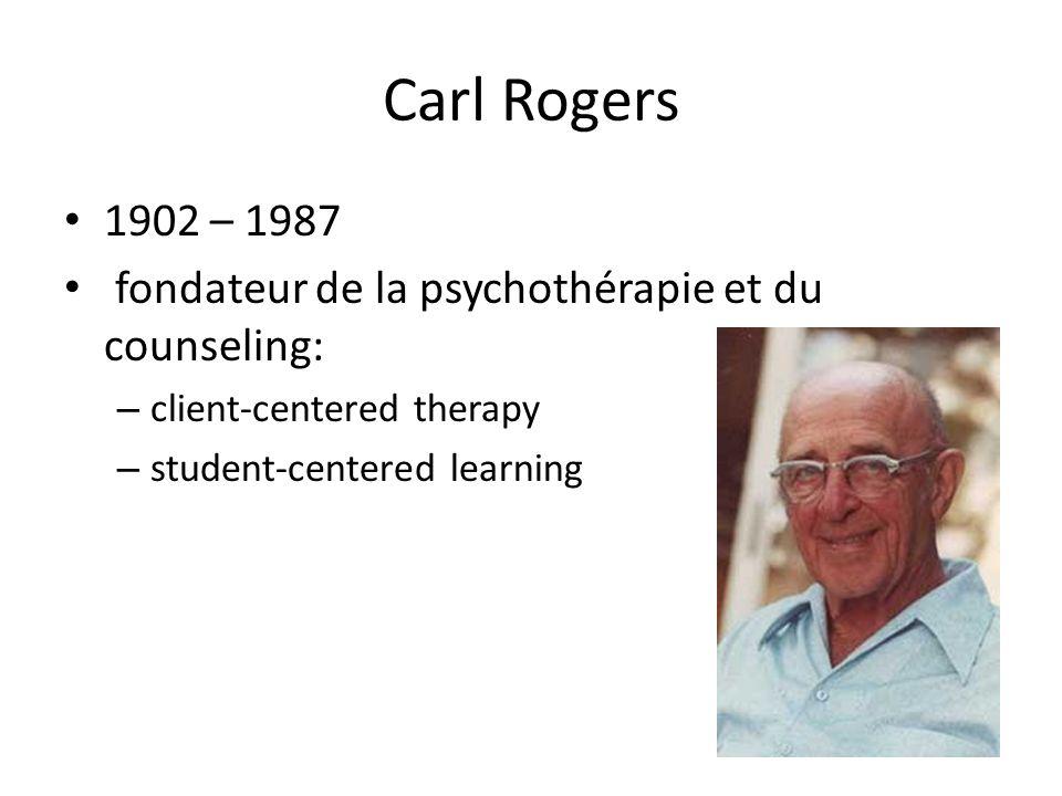 Carl Rogers 1902 – 1987. fondateur de la psychothérapie et du counseling: client-centered therapy.