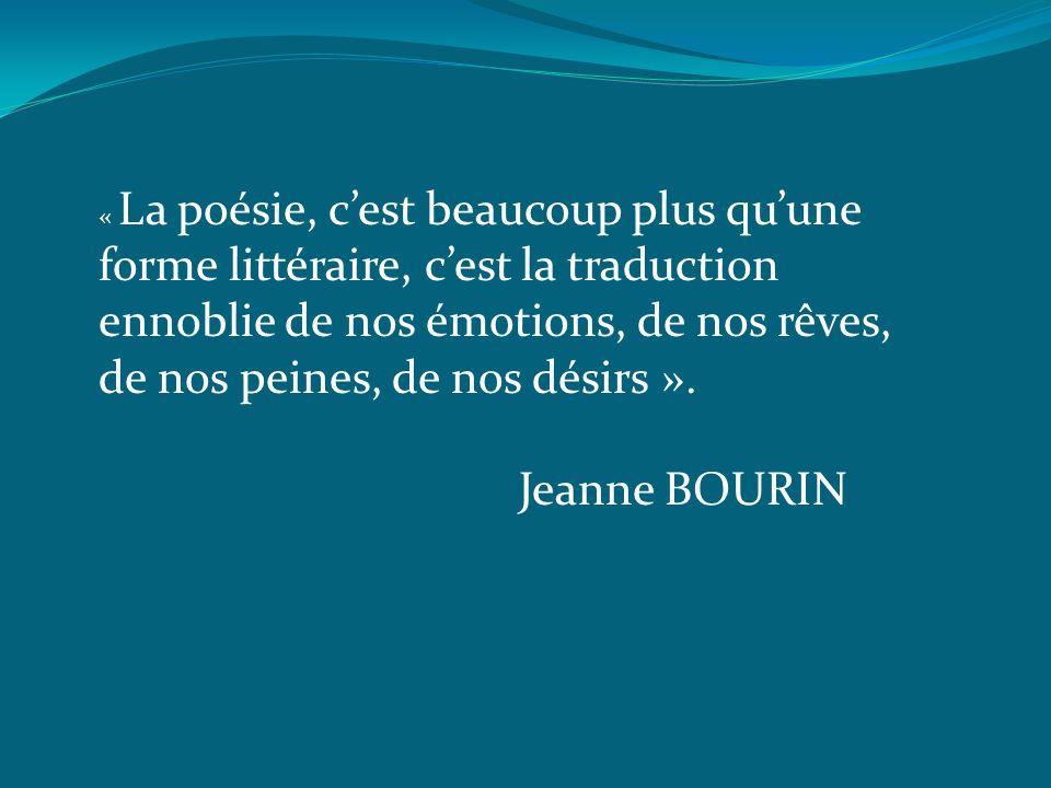 « La poésie, c'est beaucoup plus qu'une forme littéraire, c'est la traduction ennoblie de nos émotions, de nos rêves, de nos peines, de nos désirs ».