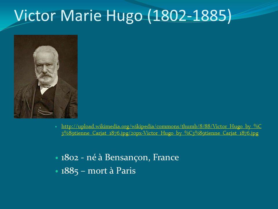 Victor Marie Hugo (1802-1885) 1802 - né à Bensançon, France