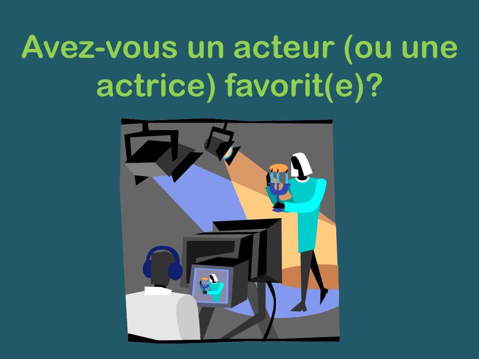 Avez-vous un acteur (ou une actrice) favorit(e)