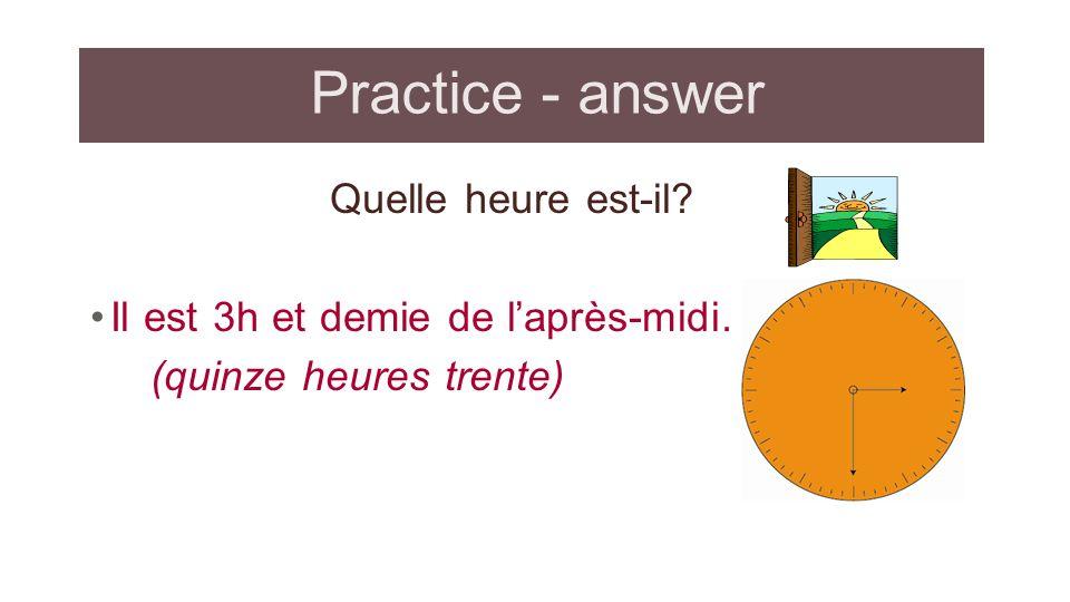 Practice - answer Quelle heure est-il