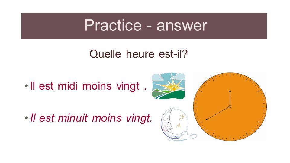 Practice - answer Quelle heure est-il Il est midi moins vingt .
