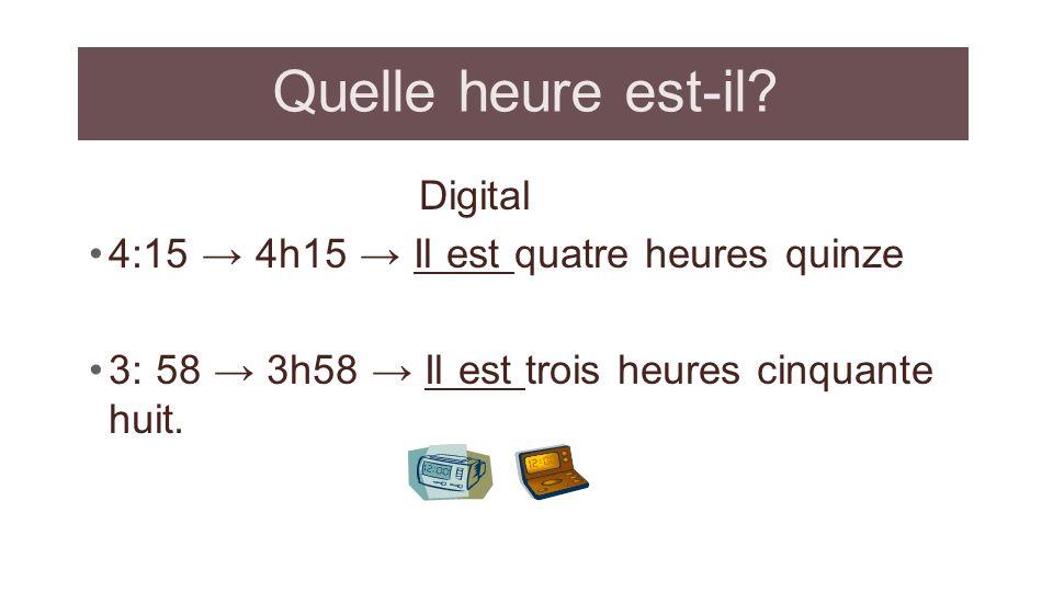 Quelle heure est-il Digital 4:15 → 4h15 → Il est quatre heures quinze
