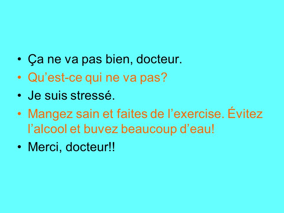 Ça ne va pas bien, docteur.