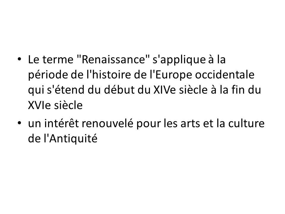 Le terme Renaissance s applique à la période de l histoire de l Europe occidentale qui s étend du début du XIVe siècle à la fin du XVIe siècle