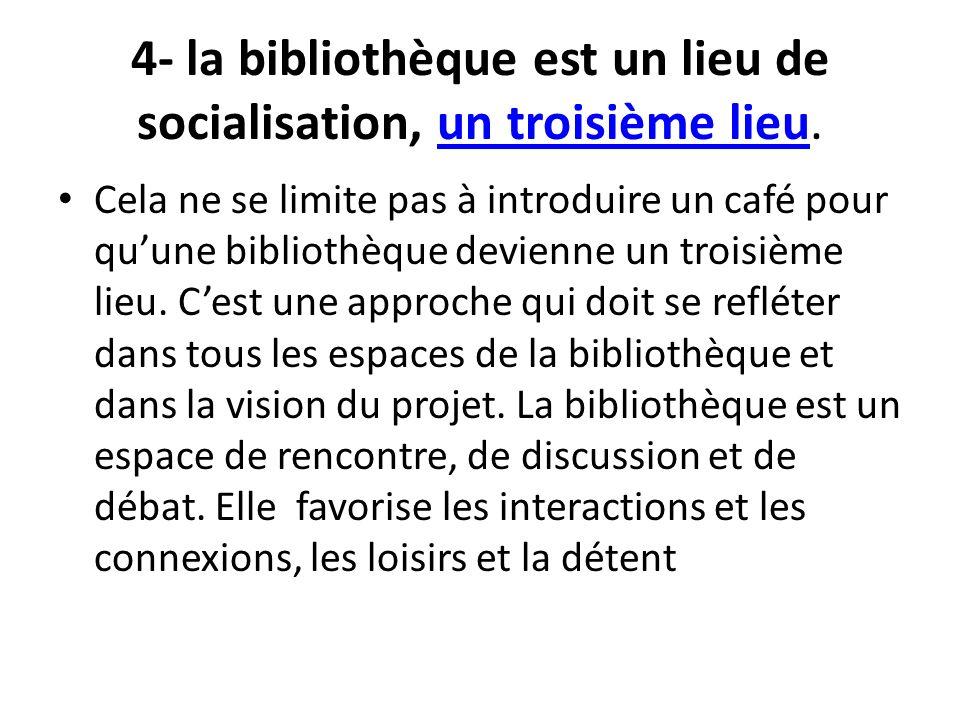 4- la bibliothèque est un lieu de socialisation, un troisième lieu.