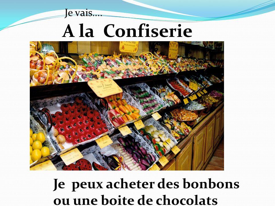 A la Confiserie Je peux acheter des bonbons ou une boite de chocolats