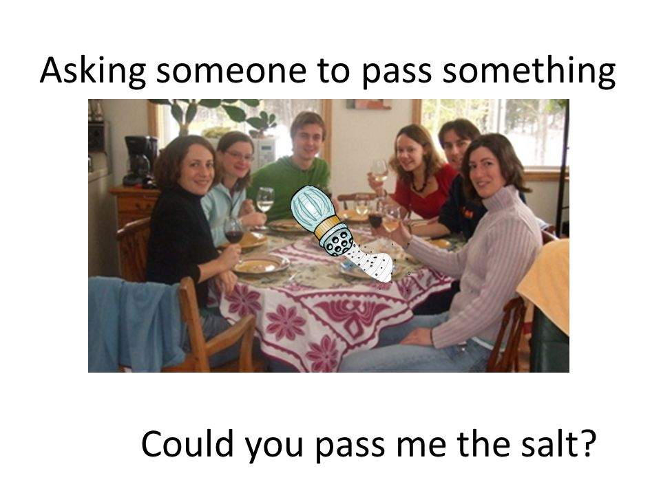 Asking someone to pass something