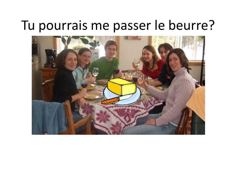 Tu pourrais me passer le beurre