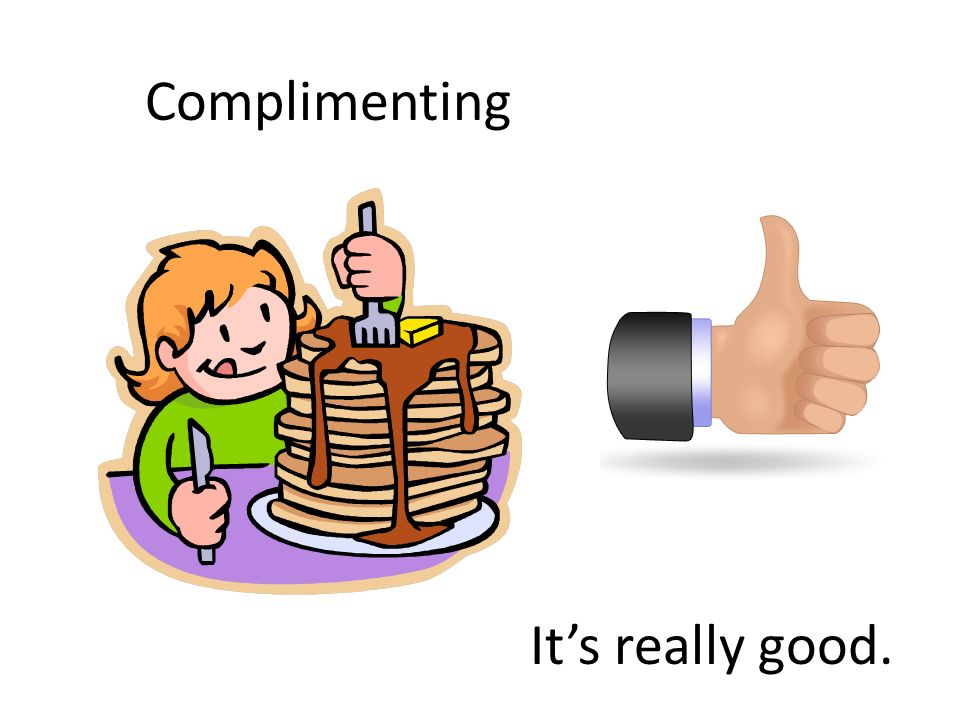 Complimenting It's really good.