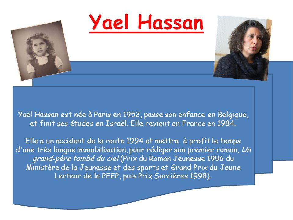 Yael Hassan Yaël Hassan est née à Paris en 1952, passe son enfance en Belgique, et finit ses études en Israël. Elle revient en France en 1984.