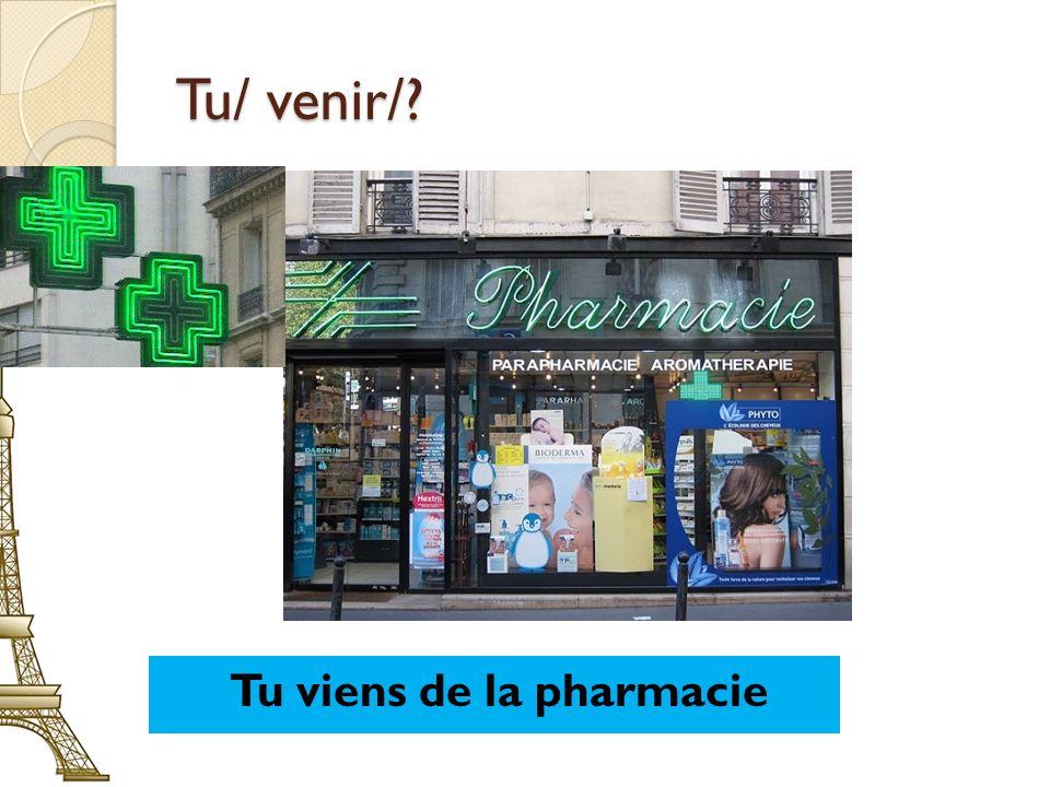 Tu viens de la pharmacie