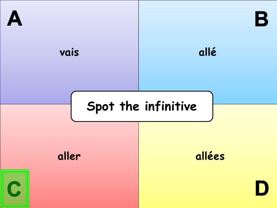 vais allé A B Spot the infinitive aller allées C D