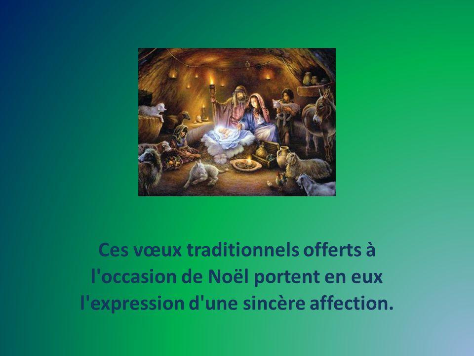Ces vœux traditionnels offerts à l occasion de Noël portent en eux l expression d une sincère affection.