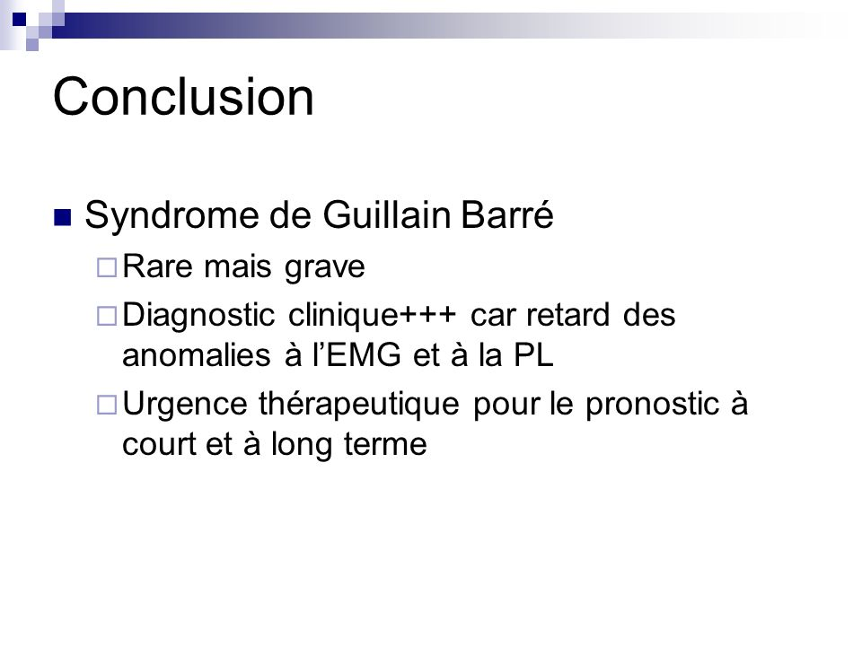 Conclusion Syndrome de Guillain Barré Rare mais grave