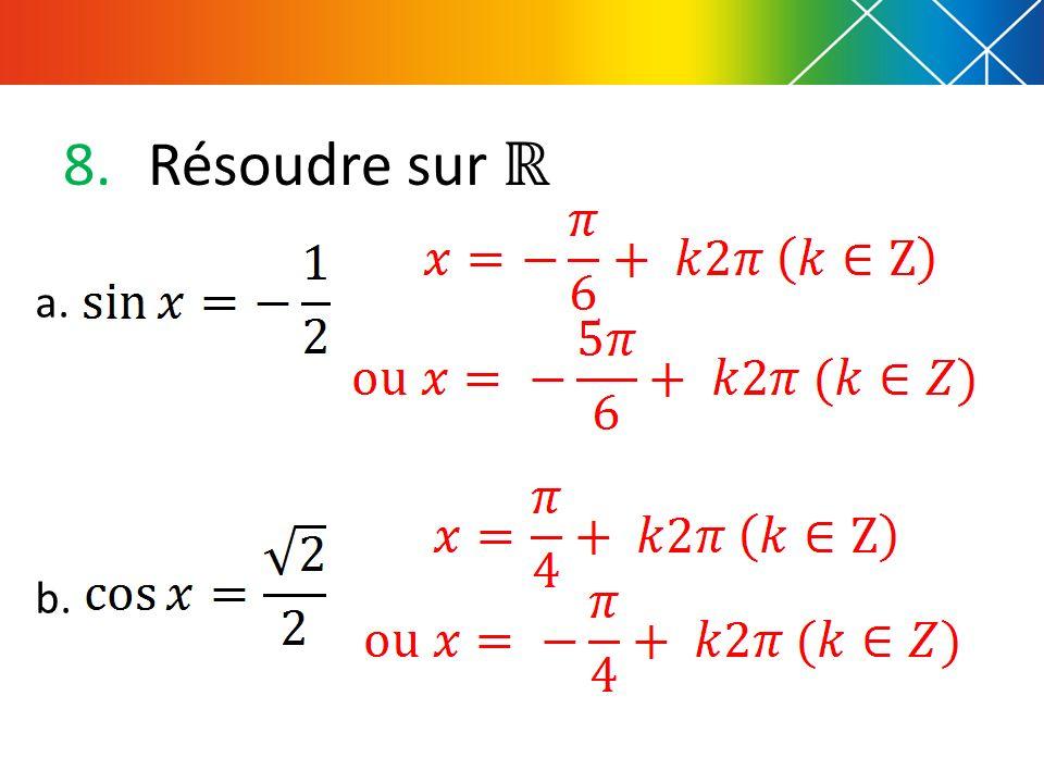 Résoudre sur ℝ a. b.