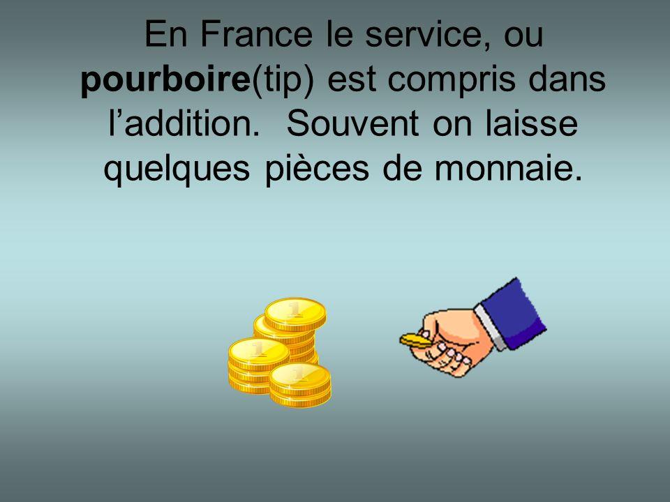 En France le service, ou pourboire(tip) est compris dans l'addition