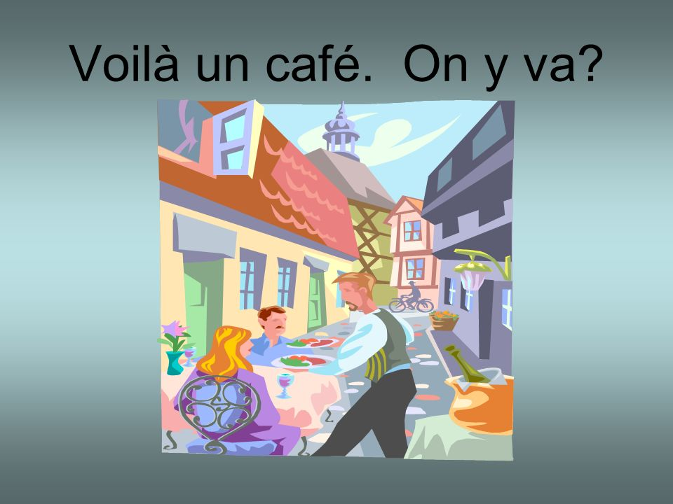 Voilà un café. On y va