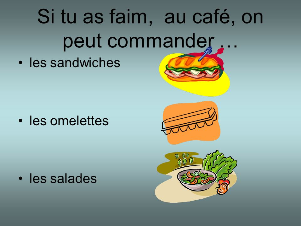 Si tu as faim, au café, on peut commander …