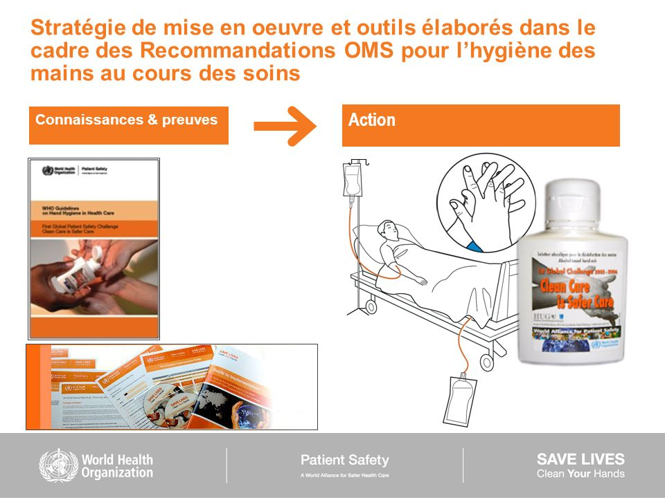 Stratégie de mise en oeuvre et outils élaborés dans le cadre des Recommandations OMS pour l'hygiène des mains au cours des soins