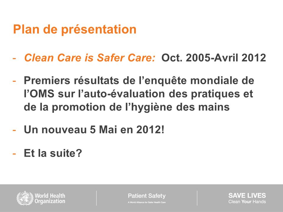 Plan de présentation Clean Care is Safer Care: Oct. 2005-Avril 2012