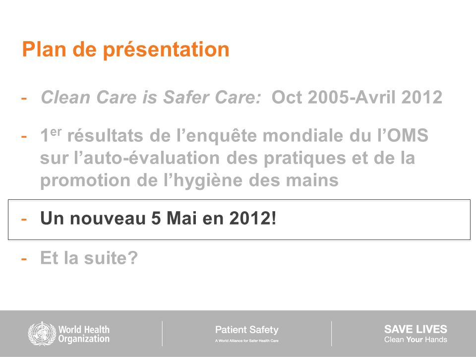 Plan de présentation Clean Care is Safer Care: Oct 2005-Avril 2012