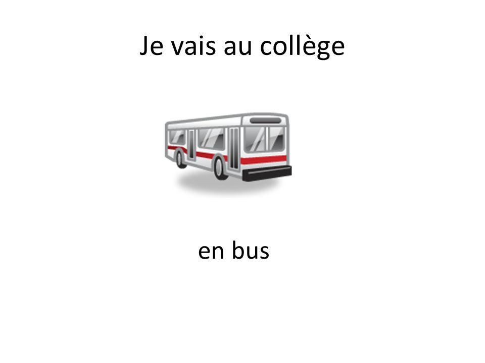Je vais au collège en bus