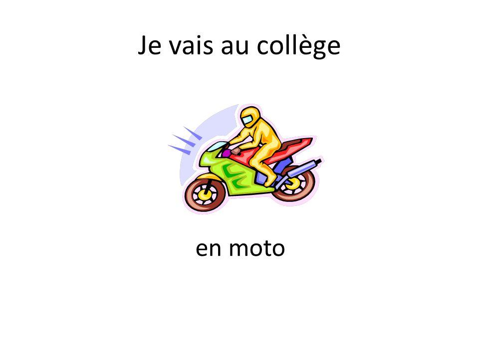 Je vais au collège en moto