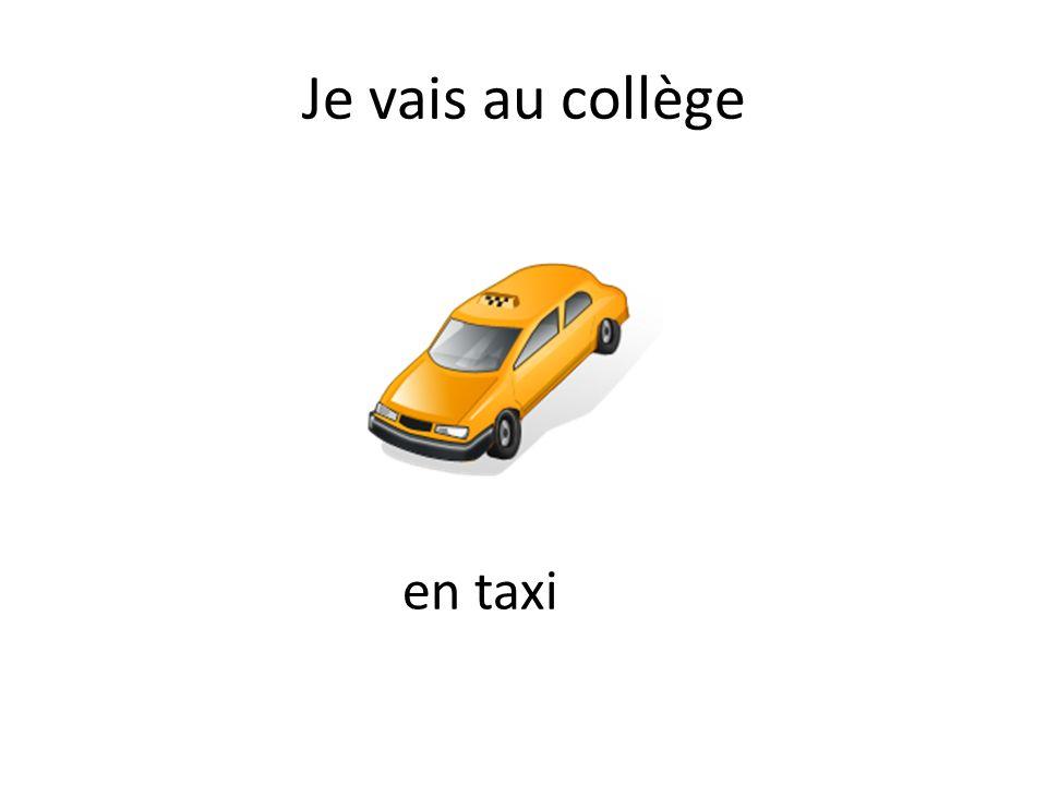 Je vais au collège en taxi